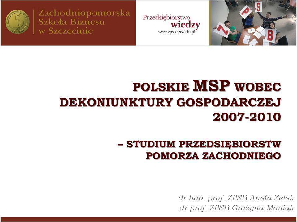 POLSKIE MSP WOBEC DEKONIUNKTURY GOSPODARCZEJ 2007-2010 – STUDIUM PRZEDSIĘBIORSTW POMORZA ZACHODNIEGO POLSKIE MSP WOBEC DEKONIUNKTURY GOSPODARCZEJ 2007