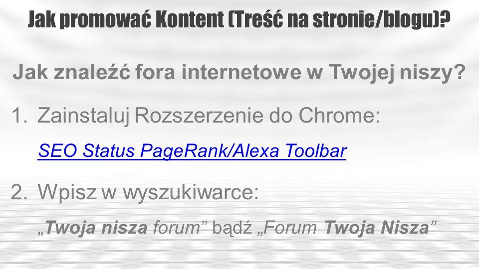 Jak promować Kontent (Treść na stronie/blogu)? Jak znaleźć fora internetowe w Twojej niszy? 1.Zainstaluj Rozszerzenie do Chrome: SEO Status PageRank/A