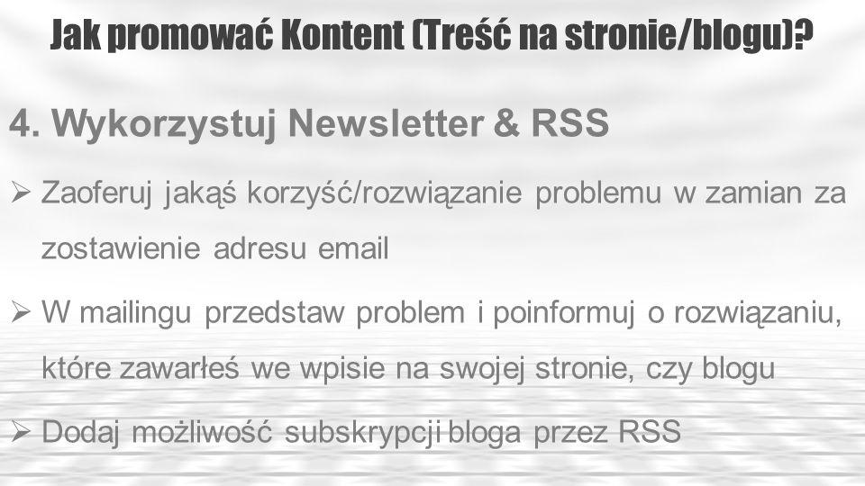Jak promować Kontent (Treść na stronie/blogu)? 4. Wykorzystuj Newsletter & RSS Zaoferuj jakąś korzyść/rozwiązanie problemu w zamian za zostawienie adr