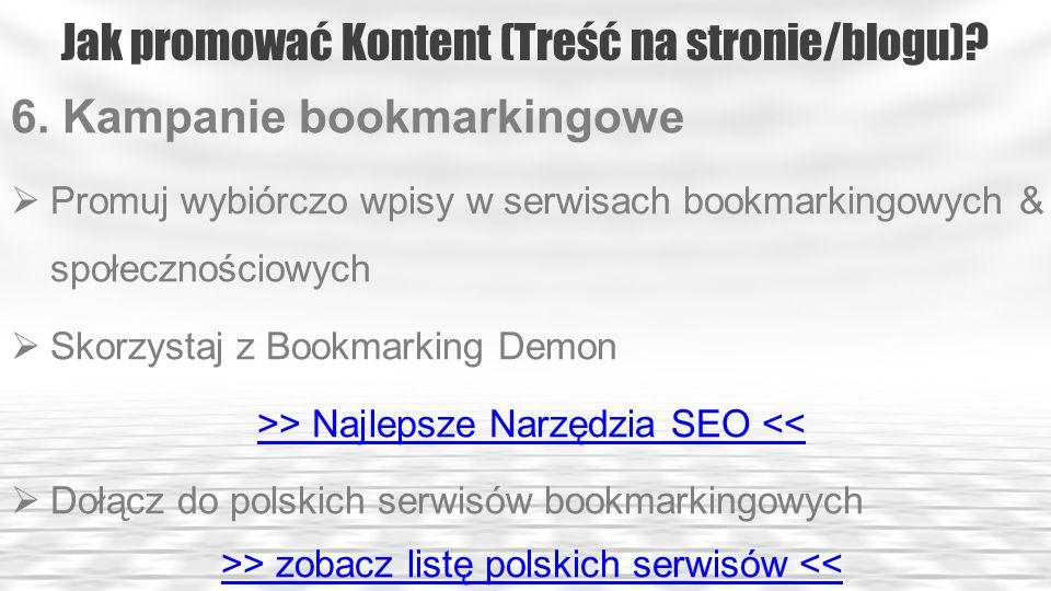 Jak promować Kontent (Treść na stronie/blogu)? 6. Kampanie bookmarkingowe Promuj wybiórczo wpisy w serwisach bookmarkingowych & społecznościowych Skor