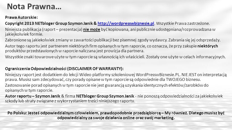 Nota Prawna… Prawa Autorskie: Copyright 2013 NETbloger Group Szymon Janik & http://wordpresswbiznesie.pl. Wszystkie Prawa zastrzeżone.http://wordpress