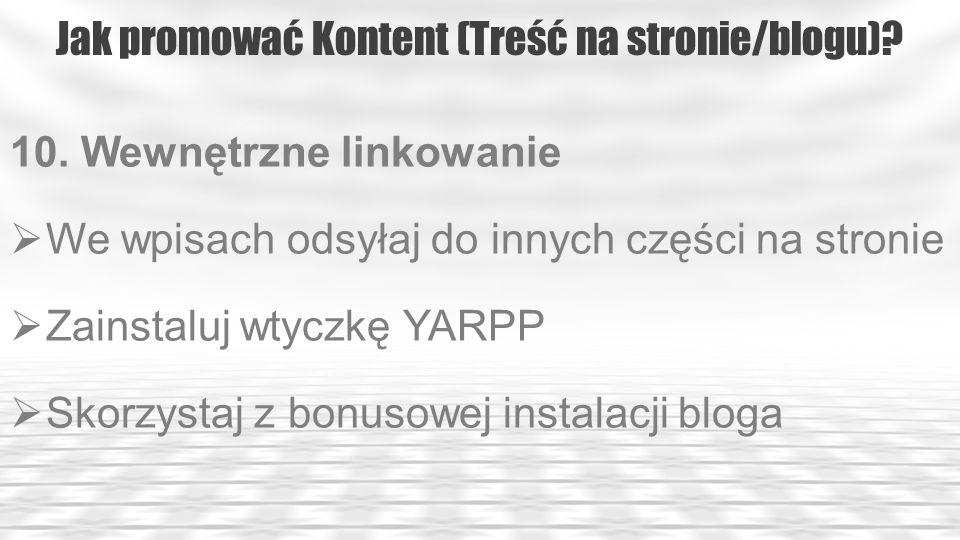 Jak promować Kontent (Treść na stronie/blogu)? 10. Wewnętrzne linkowanie We wpisach odsyłaj do innych części na stronie Zainstaluj wtyczkę YARPP Skorz
