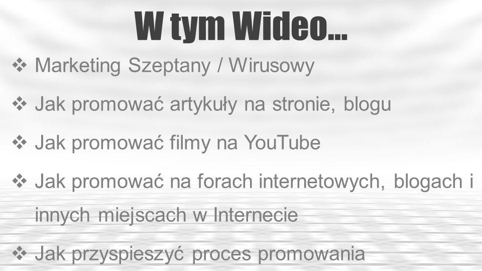 W tym Wideo… Marketing Szeptany / Wirusowy Jak promować artykuły na stronie, blogu Jak promować filmy na YouTube Jak promować na forach internetowych,
