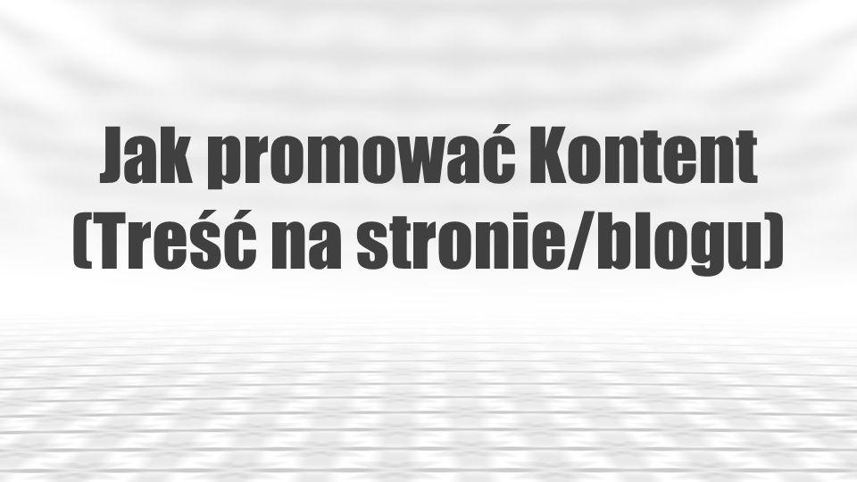 Jak promować Kontent (Treść na stronie/blogu).7.