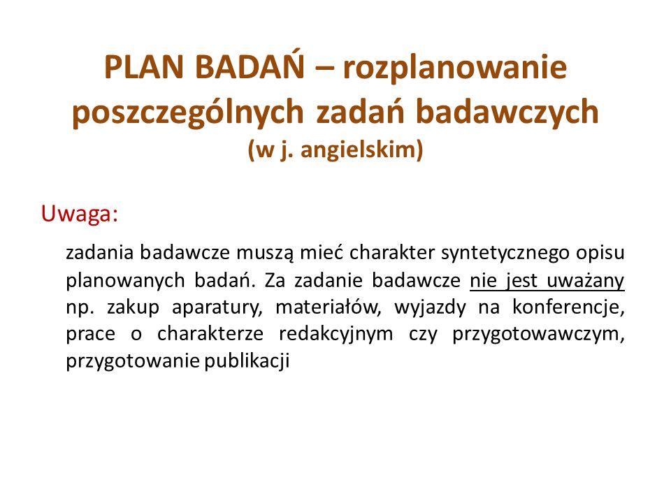 PLAN BADAŃ – rozplanowanie poszczególnych zadań badawczych (w j. angielskim) Uwaga: zadania badawcze muszą mieć charakter syntetycznego opisu planowan