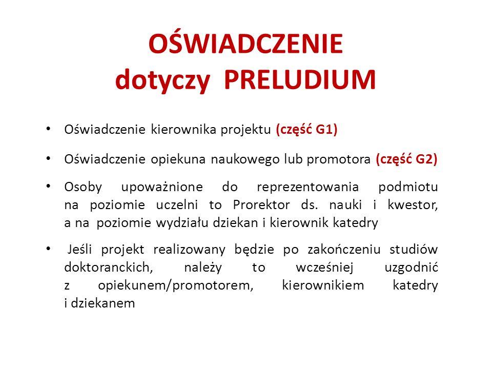 OŚWIADCZENIE dotyczy PRELUDIUM Oświadczenie kierownika projektu (część G1) Oświadczenie opiekuna naukowego lub promotora (część G2) Osoby upoważnione do reprezentowania podmiotu na poziomie uczelni to Prorektor ds.