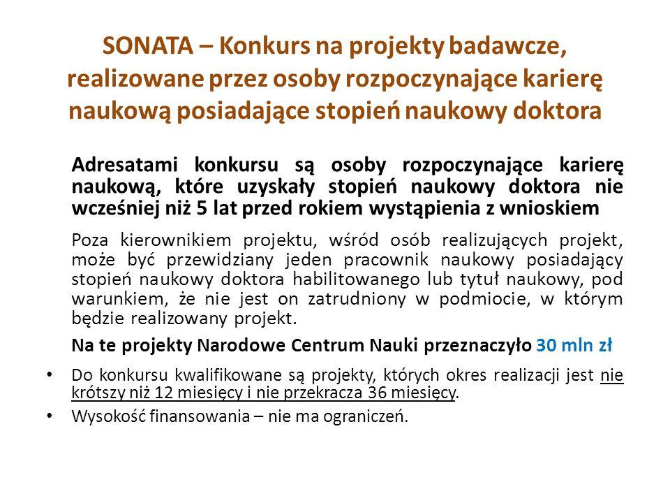 SONATA – Konkurs na projekty badawcze, realizowane przez osoby rozpoczynające karierę naukową posiadające stopień naukowy doktora Adresatami konkursu