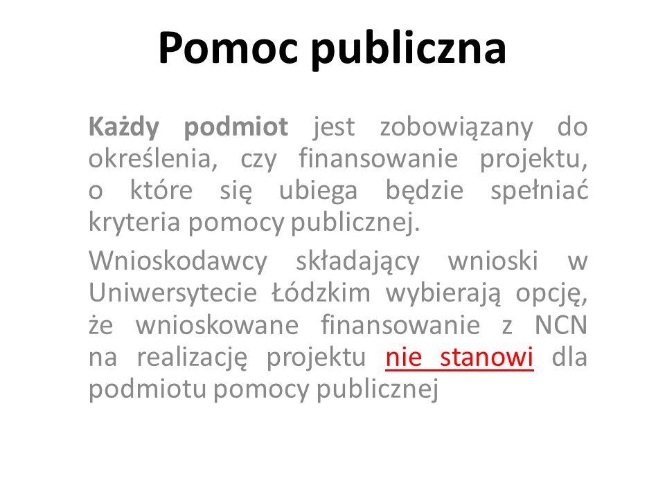 Pomoc publiczna Każdy podmiot jest zobowiązany do określenia, czy finansowanie projektu, o które się ubiega będzie spełniać kryteria pomocy publicznej