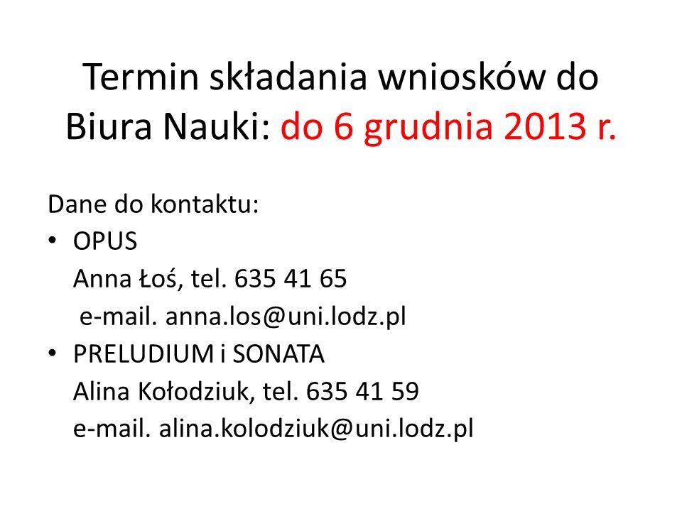 Termin składania wniosków do Biura Nauki: do 6 grudnia 2013 r. Dane do kontaktu: OPUS Anna Łoś, tel. 635 41 65 e-mail. anna.los@uni.lodz.pl PRELUDIUM