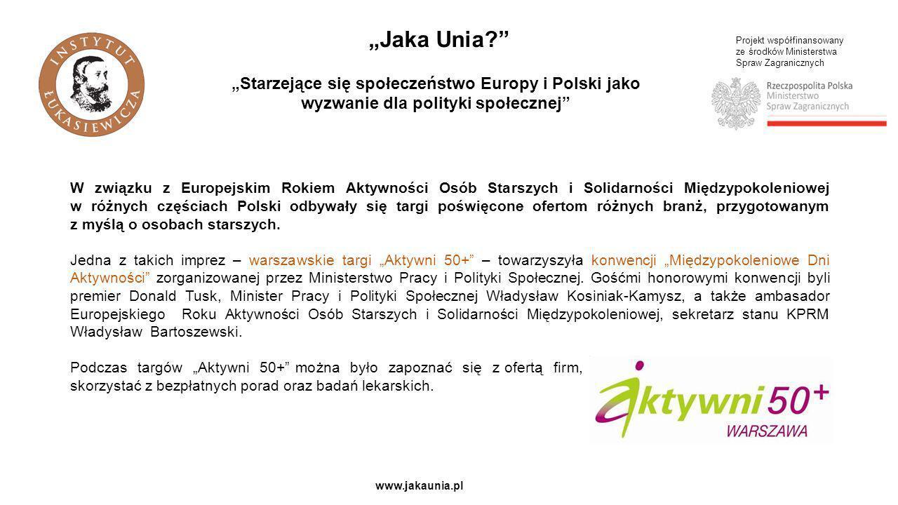 Projekt współfinansowany ze środków Ministerstwa Spraw Zagranicznych www.jakaunia.pl Jaka Unia? Starzejące się społeczeństwo Europy i Polski jako wyzw