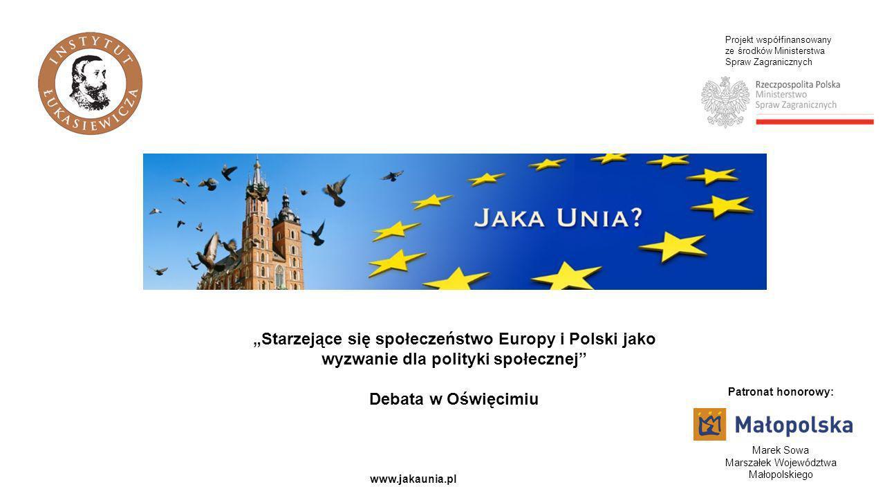 Projekt współfinansowany ze środków Ministerstwa Spraw Zagranicznych www.jakaunia.pl Starzejące się społeczeństwo Europy i Polski jako wyzwanie dla po