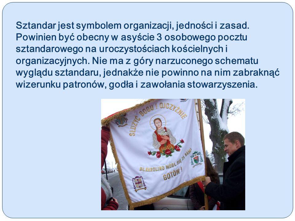 Sztandar jest symbolem organizacji, jedności i zasad. Powinien być obecny w asyście 3 osobowego pocztu sztandarowego na uroczystościach kościelnych i