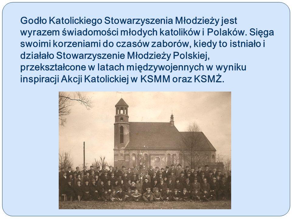 Godło Katolickiego Stowarzyszenia Młodzieży jest wyrazem świadomości młodych katolików i Polaków. Sięga swoimi korzeniami do czasów zaborów, kiedy to
