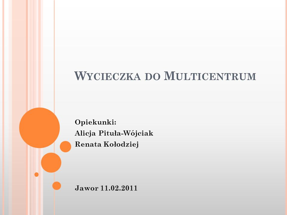 W YCIECZKA DO M ULTICENTRUM Opiekunki: Alicja Pituła-Wójciak Renata Kołodziej Jawor 11.02.2011