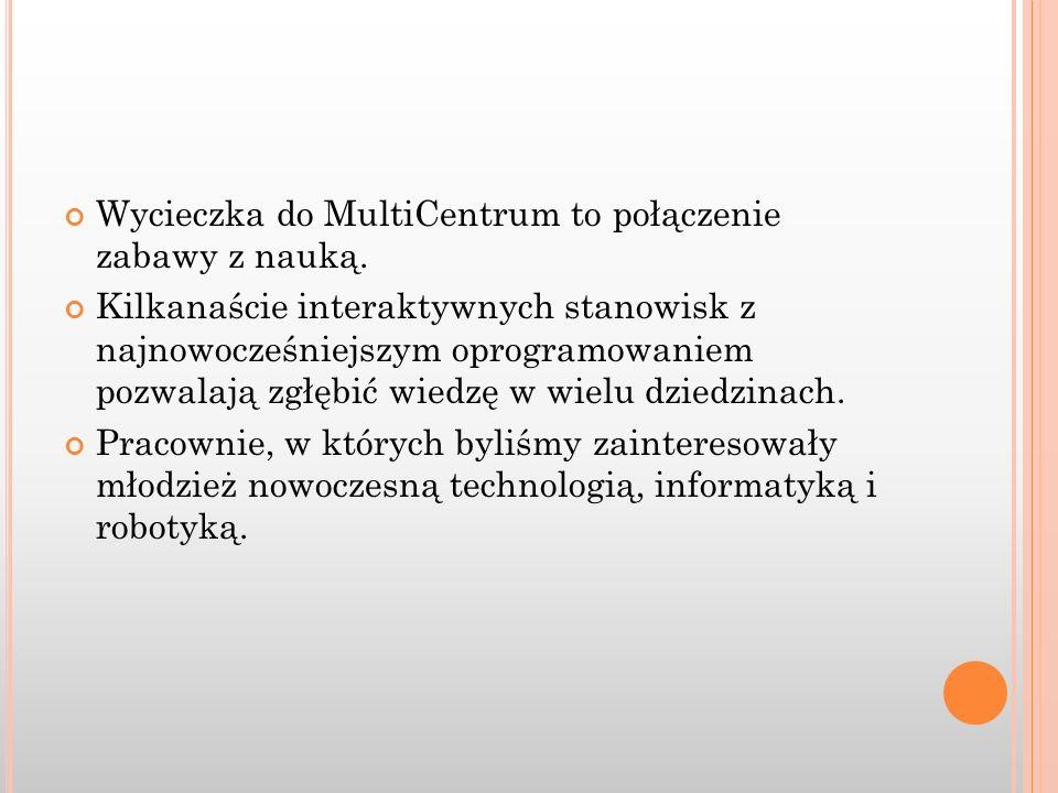 Wycieczka do MultiCentrum to połączenie zabawy z nauką. Kilkanaście interaktywnych stanowisk z najnowocześniejszym oprogramowaniem pozwalają zgłębić w