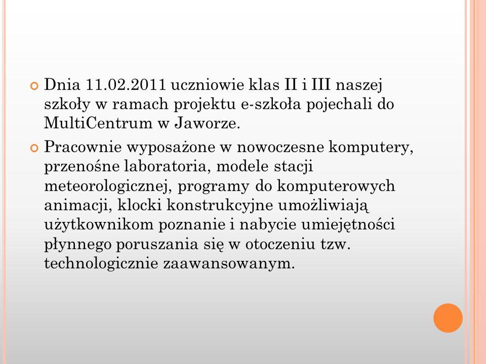 Dnia 11.02.2011 uczniowie klas II i III naszej szkoły w ramach projektu e-szkoła pojechali do MultiCentrum w Jaworze. Pracownie wyposażone w nowoczesn