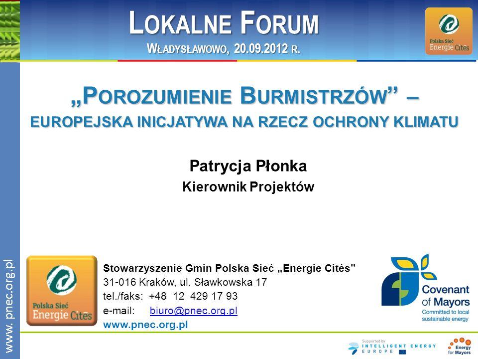 www.pnec.org.pl Patrycja Płonka Kierownik Projektów P OROZUMIENIE B URMISTRZÓW – EUROPEJSKA INICJATYWA NA RZECZ OCHRONY KLIMATU L OKALNE F ORUM W ŁADY