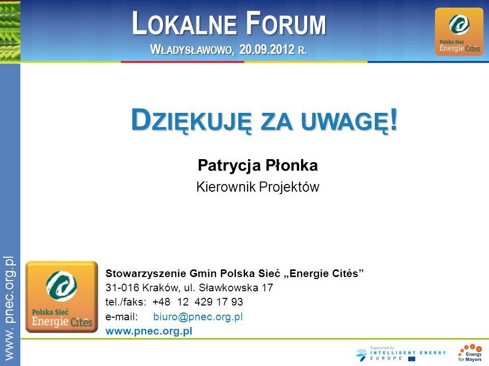 www.pnec.org.pl D ZIĘKUJĘ ZA UWAGĘ ! Patrycja Płonka Kierownik Projektów Stowarzyszenie Gmin Polska Sieć Energie Cités 31-016 Kraków, ul. Sławkowska 1