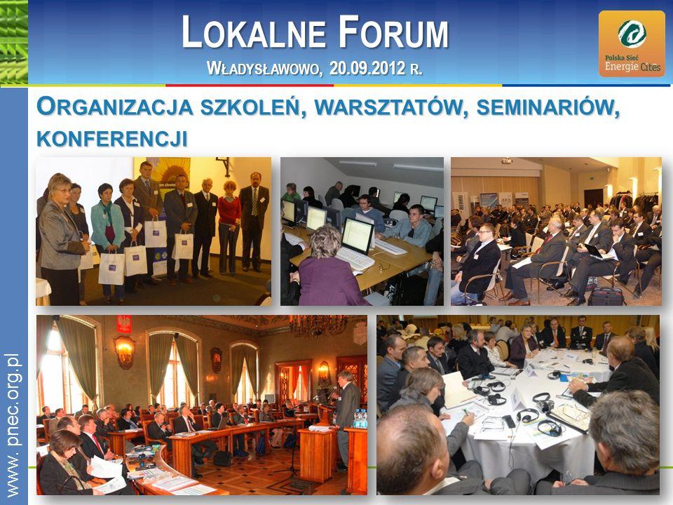 www.pnec.org.pl O RGANIZACJA SZKOLEŃ, WARSZTATÓW, SEMINARIÓW, KONFERENCJI L OKALNE F ORUM W ŁADYSŁAWOWO, 20.09.2012 R.