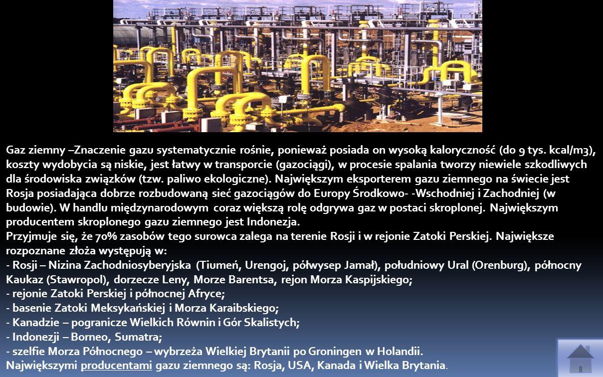Gaz ziemny –Znaczenie gazu systematycznie rośnie, ponieważ posiada on wysoką kaloryczność (do 9 tys. kcal/m3), koszty wydobycia są niskie, jest łatwy