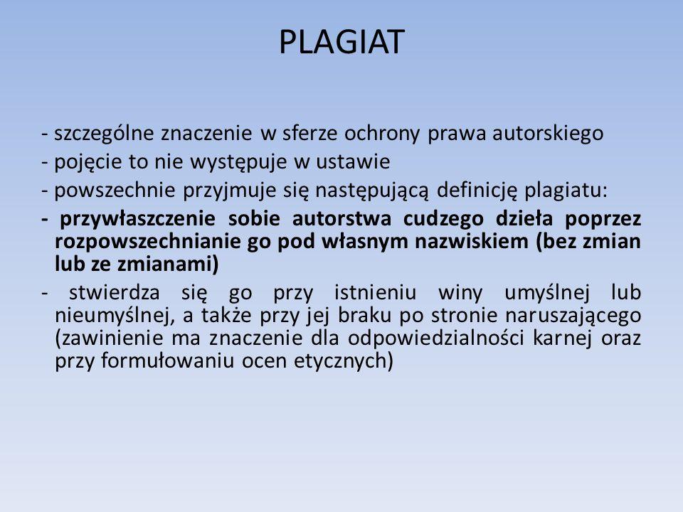 PLAGIAT - szczególne znaczenie w sferze ochrony prawa autorskiego - pojęcie to nie występuje w ustawie - powszechnie przyjmuje się następującą definic
