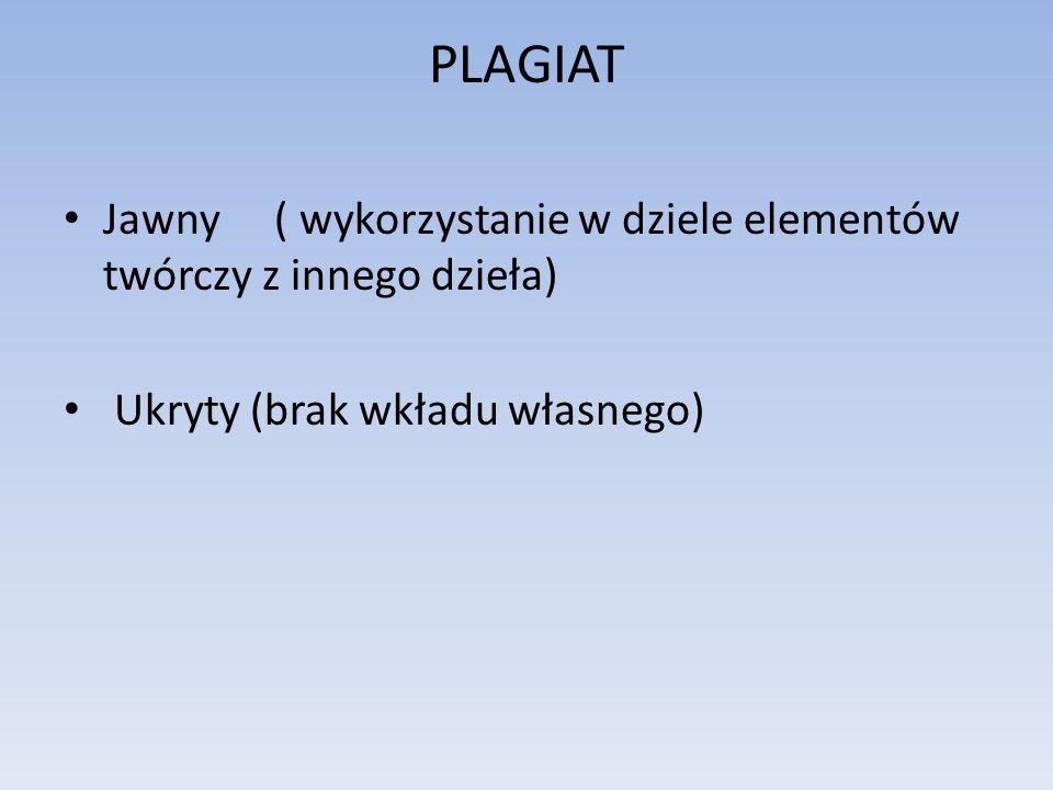 PLAGIAT Jawny( wykorzystanie w dziele elementów twórczy z innego dzieła) Ukryty (brak wkładu własnego)