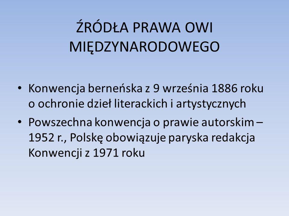 ŹRÓDŁA PRAWA OWI MIĘDZYNARODOWEGO Konwencja berneńska z 9 września 1886 roku o ochronie dzieł literackich i artystycznych Powszechna konwencja o prawi