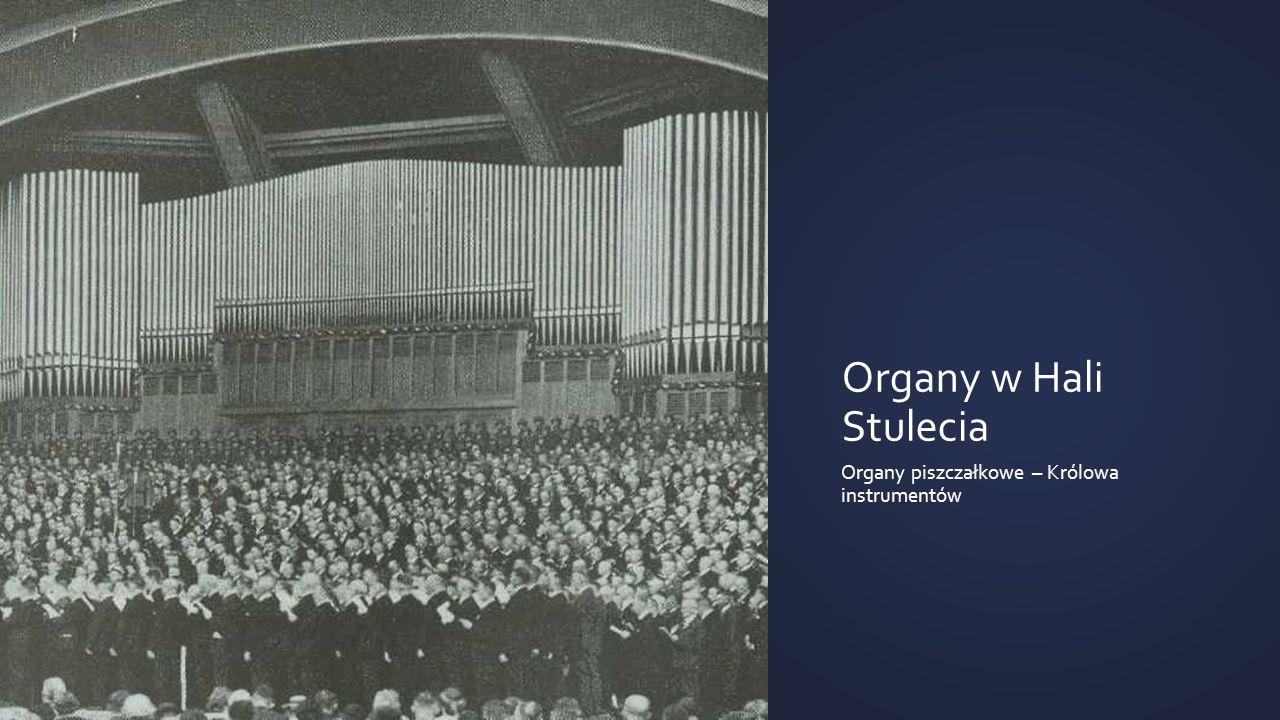 Organy w Hali Stulecia Organy piszczałkowe – Królowa instrumentów