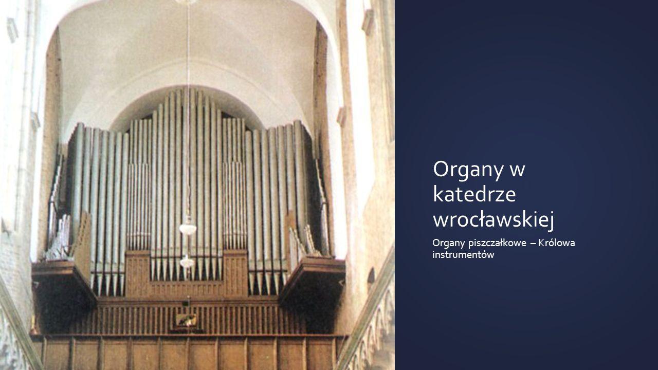 Organy w katedrze wrocławskiej Organy piszczałkowe – Królowa instrumentów