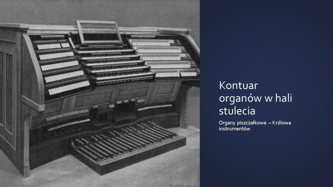 Kontuar organów w hali stulecia Organy piszczałkowe – Królowa instrumentów