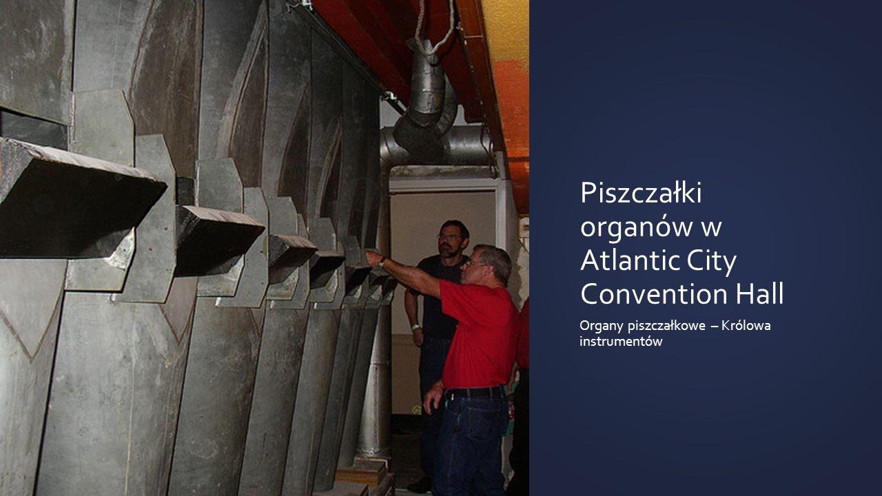 Piszczałki organów w Atlantic City Convention Hall Organy piszczałkowe – Królowa instrumentów