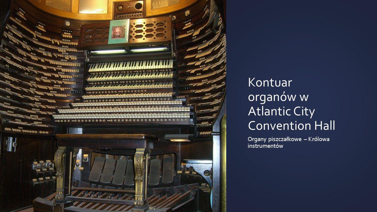 Kontuar organów w Atlantic City Convention Hall Organy piszczałkowe – Królowa instrumentów