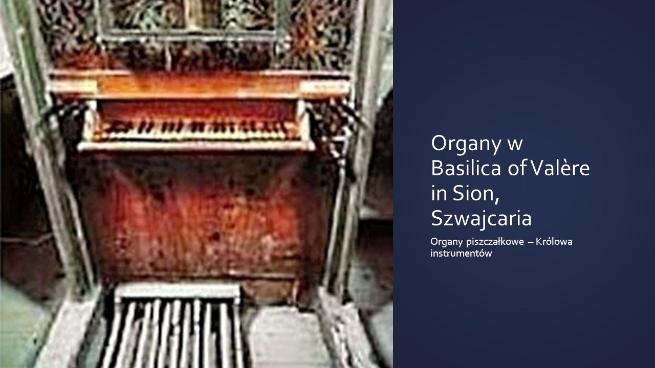Organy w Basilica of Valère in Sion, Szwajcaria Organy piszczałkowe – Królowa instrumentów