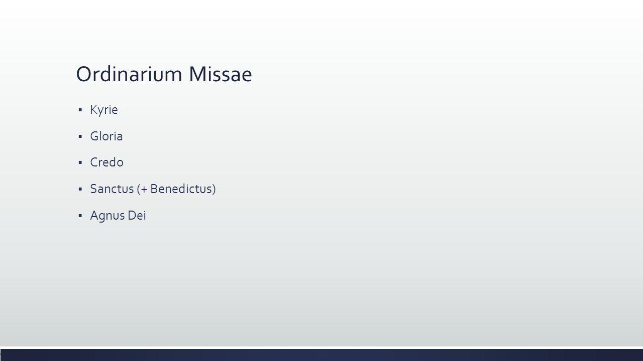Ordinarium Missae Kyrie Gloria Credo Sanctus (+ Benedictus) Agnus Dei