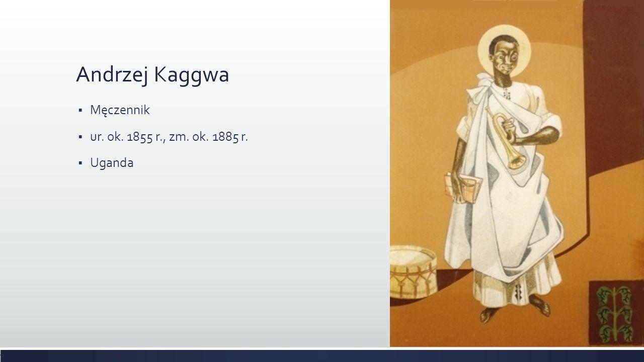 Andrzej Kaggwa Męczennik ur. ok. 1855 r., zm. ok. 1885 r. Uganda