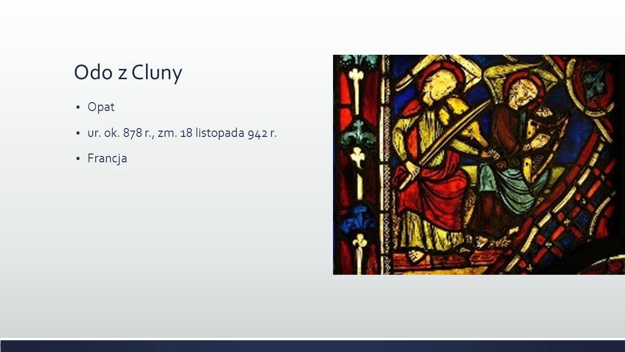 Odo z Cluny Opat ur. ok. 878 r., zm. 18 listopada 942 r. Francja