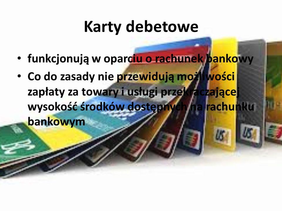 Karty debetowe funkcjonują w oparciu o rachunek bankowy Co do zasady nie przewidują możliwości zapłaty za towary i usługi przekraczającej wysokość środków dostępnych na rachunku bankowym