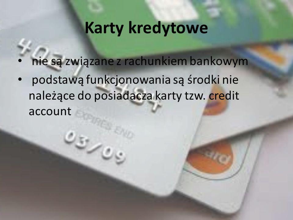 Karty kredytowe nie są związane z rachunkiem bankowym podstawą funkcjonowania są środki nie należące do posiadacza karty tzw.
