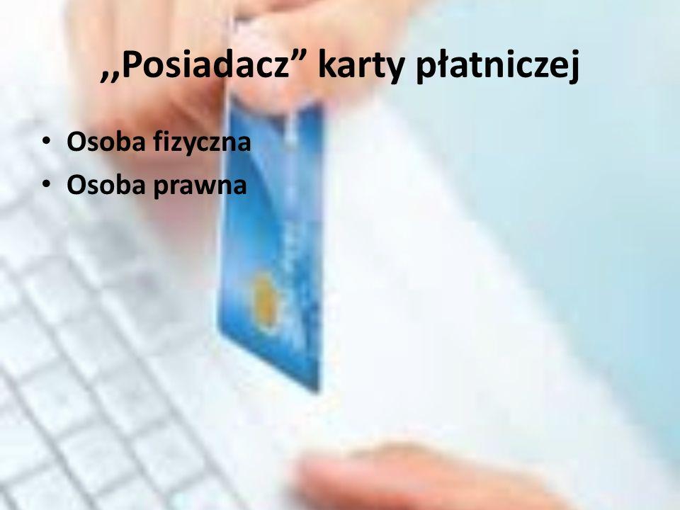 ,,Posiadacz karty płatniczej Osoba fizyczna Osoba prawna