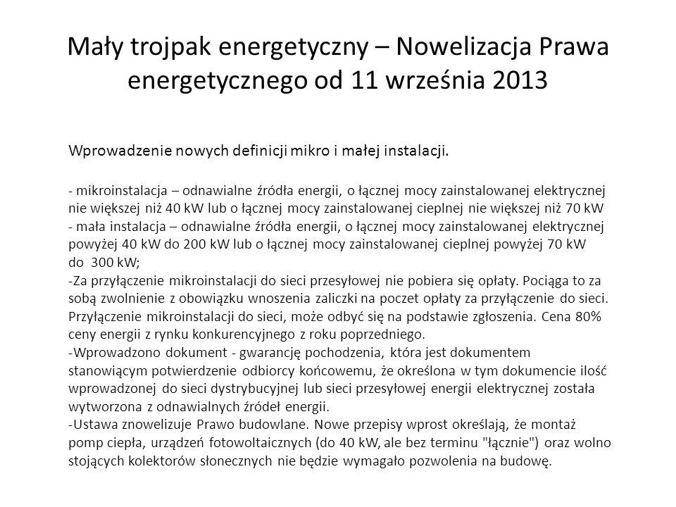 Mały trojpak energetyczny – Nowelizacja Prawa energetycznego od 11 września 2013 Wprowadzenie nowych definicji mikro i małej instalacji. - mikroinstal