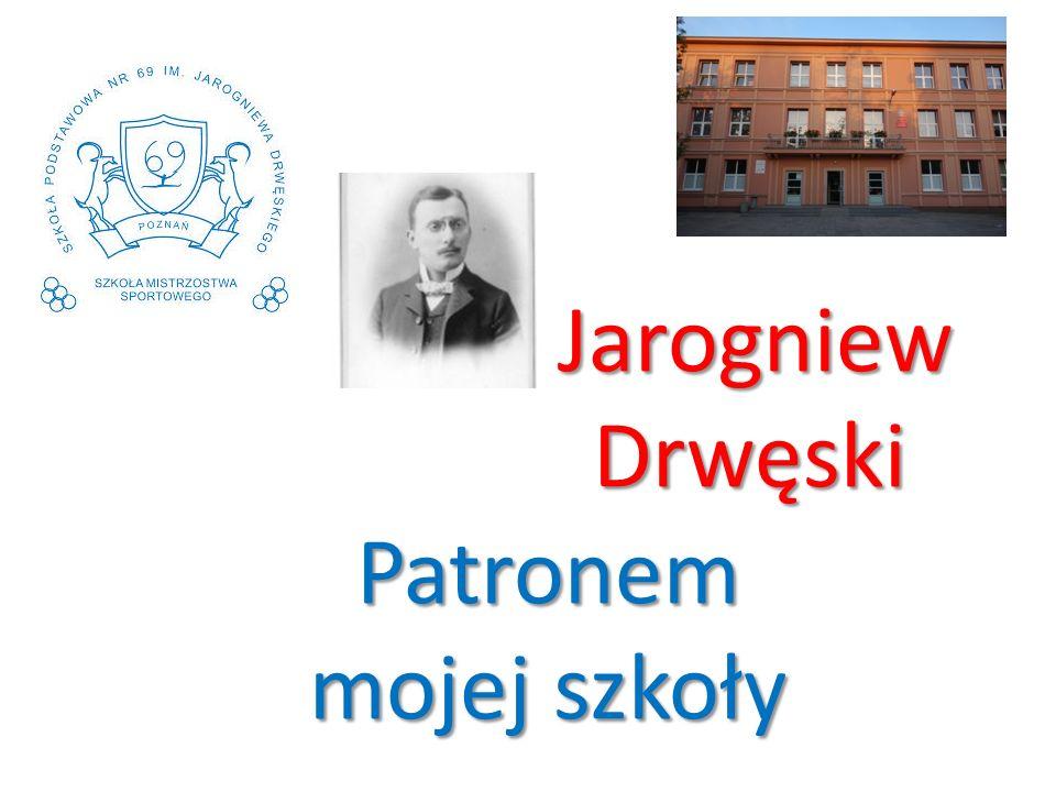 Jarogniew Drwęski Patronem mojej szkoły Jarogniew Drwęski Patronem mojej szkoły