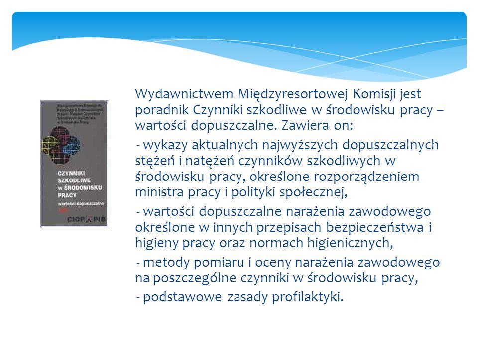 Wydawnictwem Międzyresortowej Komisji jest poradnik Czynniki szkodliwe w środowisku pracy – wartości dopuszczalne. Zawiera on: - wykazy aktualnych naj