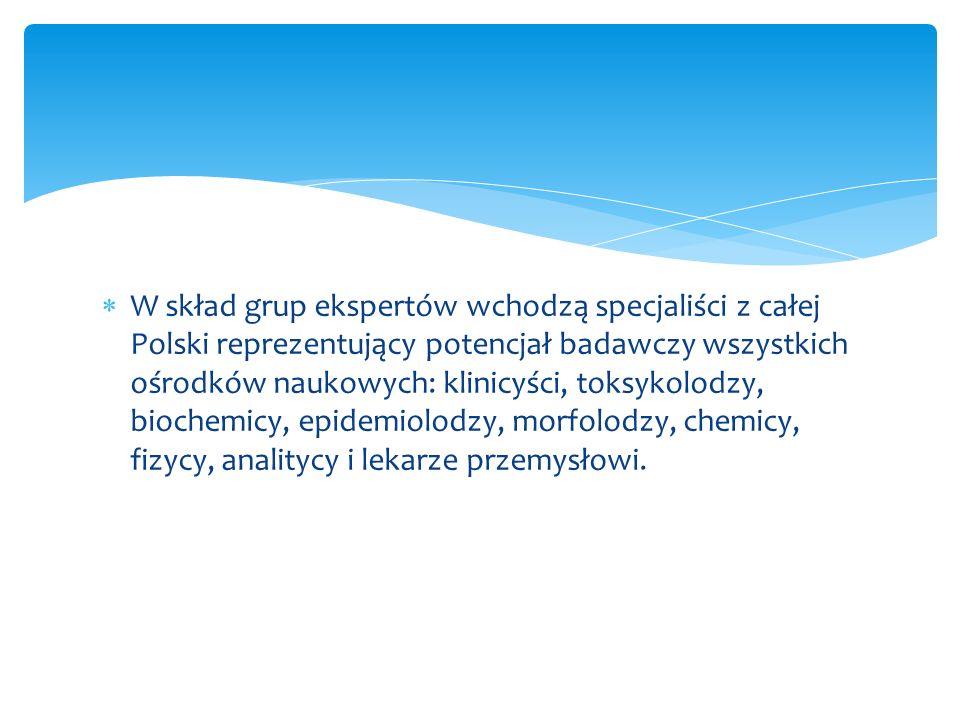 W skład grup ekspertów wchodzą specjaliści z całej Polski reprezentujący potencjał badawczy wszystkich ośrodków naukowych: klinicyści, toksykolodzy, b