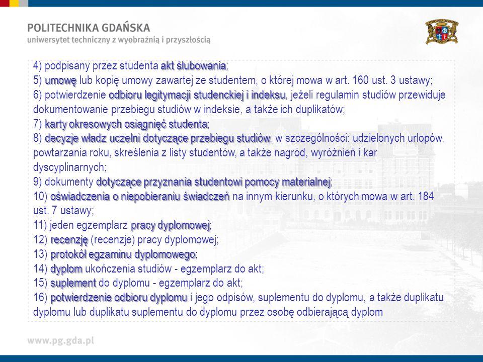 akt ślubowania 4) podpisany przez studenta akt ślubowania; umowę 5) umowę lub kopię umowy zawartej ze studentem, o której mowa w art.