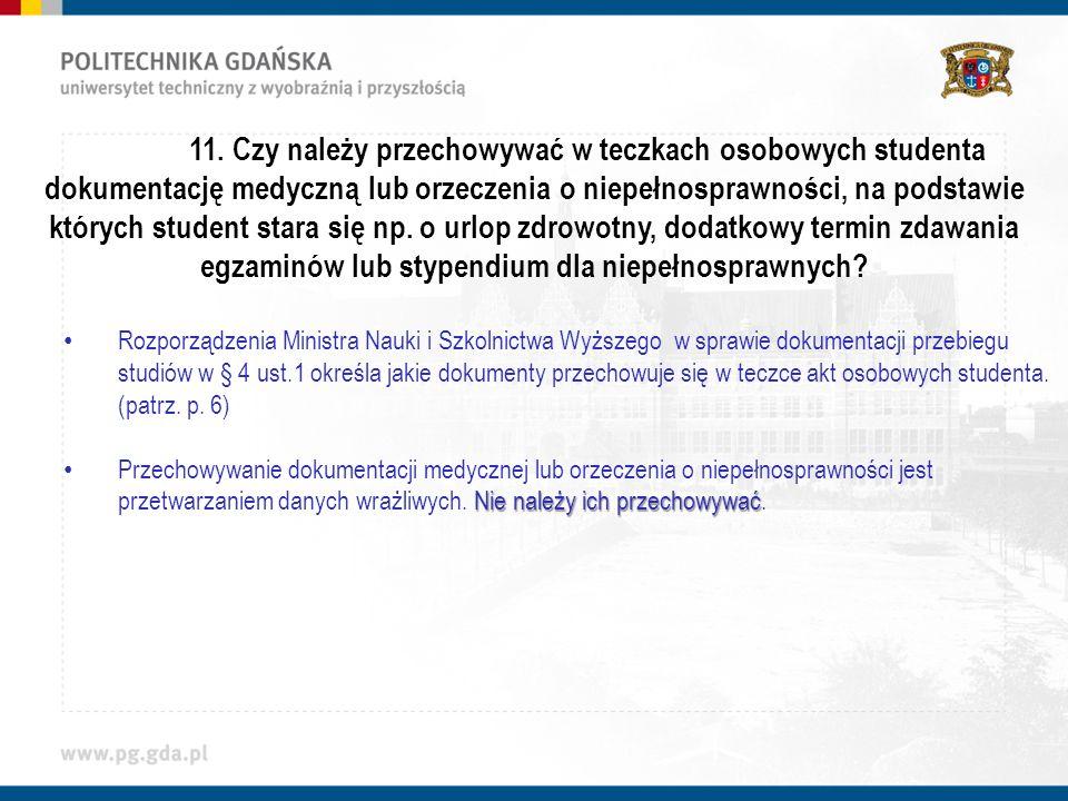 11. Czy należy przechowywać w teczkach osobowych studenta dokumentację medyczną lub orzeczenia o niepełnosprawności, na podstawie których student star