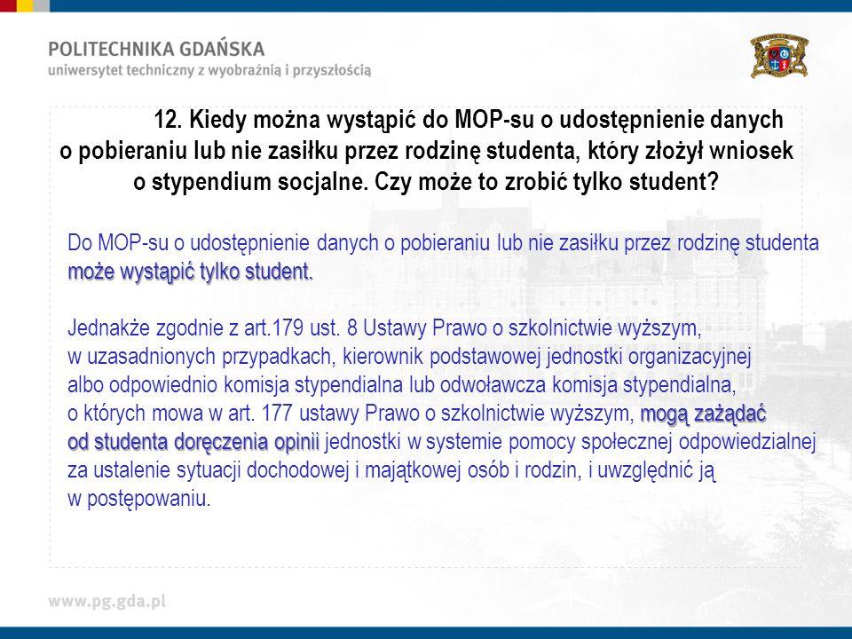 12. Kiedy można wystąpić do MOP-su o udostępnienie danych o pobieraniu lub nie zasiłku przez rodzinę studenta, który złożył wniosek o stypendium socja