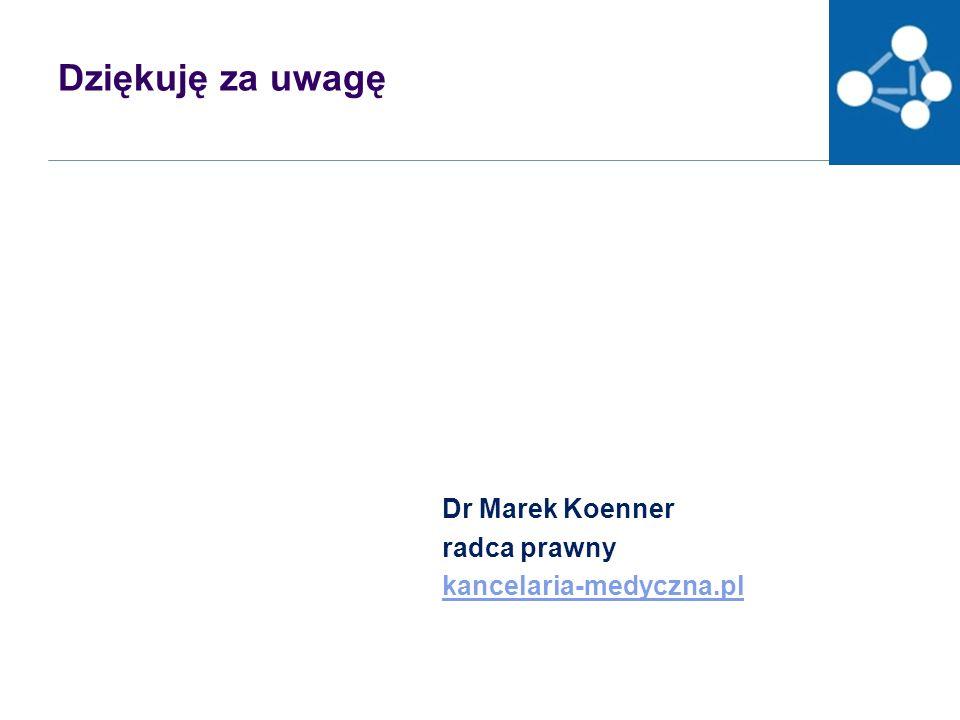 Dziękuję za uwagę Dr Marek Koenner radca prawny kancelaria-medyczna.pl