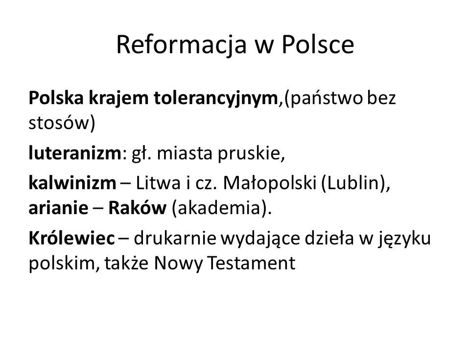 Reformacja w Polsce Polska krajem tolerancyjnym,(państwo bez stosów) luteranizm: gł.