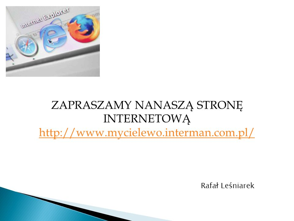 ZAPRASZAMY NANASZĄ STRONĘ INTERNETOWĄ http://www.mycielewo.interman.com.pl/ Rafał Leśniarek