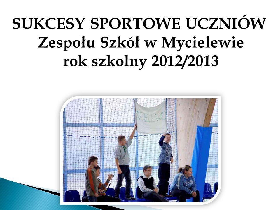 SUKCESY SPORTOWE UCZNIÓW Zespołu Szkół w Mycielewie rok szkolny 2012/2013